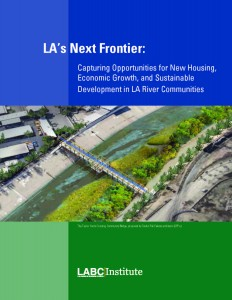 2014 LABC LA's Next Frontier: Capturing Opportunities For New Housing, Economic Growth, and Sustainable Development in LA River Communities